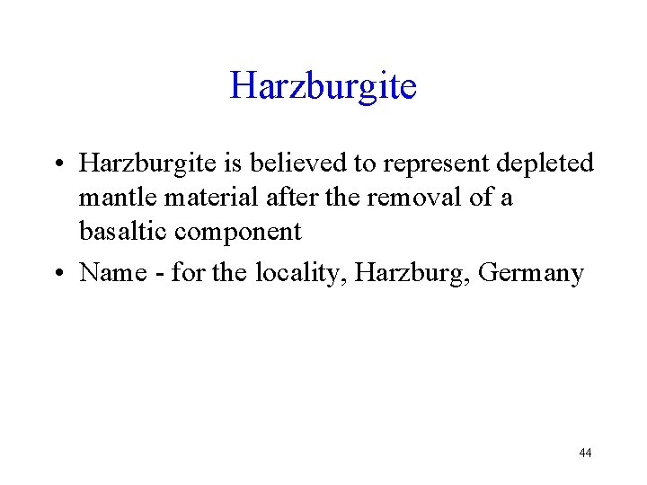 Harzburgite • Harzburgite is believed to represent depleted mantle material after the removal of