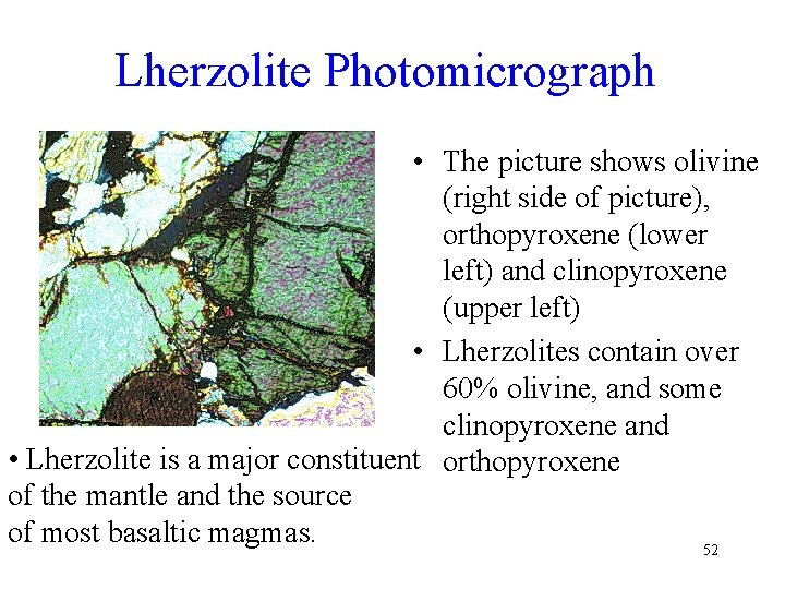 Lherzolite Photomicrograph • The picture shows olivine (right side of picture), orthopyroxene (lower left)