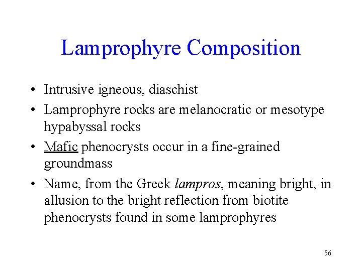 Lamprophyre Composition • Intrusive igneous, diaschist • Lamprophyre rocks are melanocratic or mesotype hypabyssal