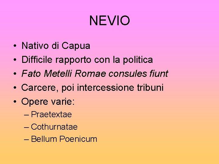NEVIO • • • Nativo di Capua Difficile rapporto con la politica Fato Metelli