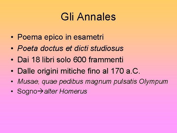 Gli Annales • • Poema epico in esametri Poeta doctus et dicti studiosus Dai