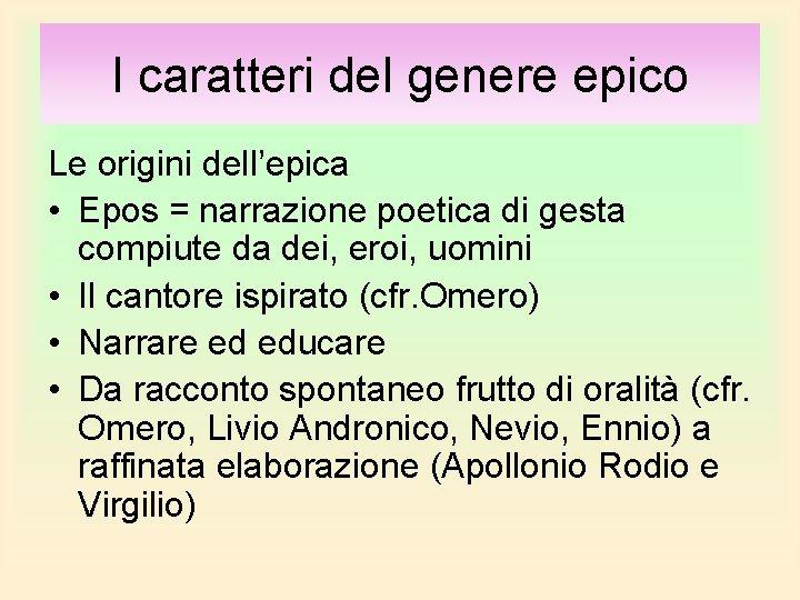 I caratteri del genere epico Le origini dell'epica • Epos = narrazione poetica di