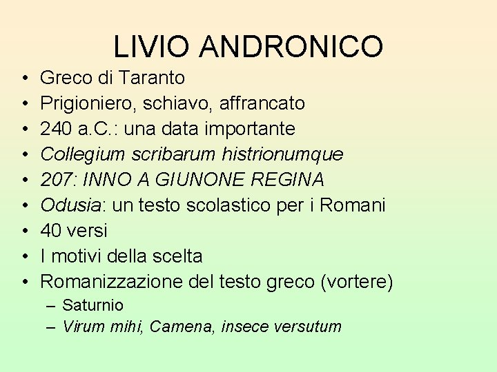 LIVIO ANDRONICO • • • Greco di Taranto Prigioniero, schiavo, affrancato 240 a. C.