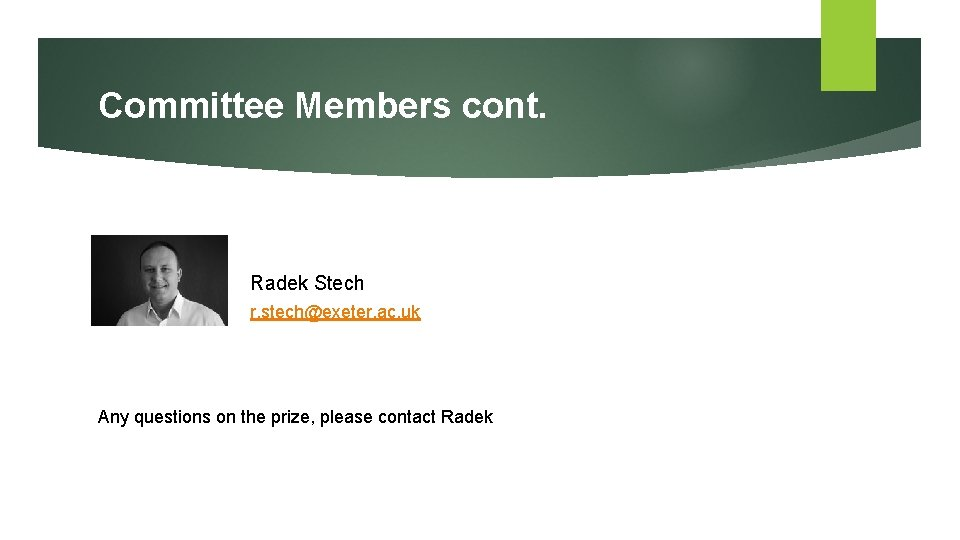 Committee Members cont. Radek Stech r. stech@exeter. ac. uk Any questions on the prize,