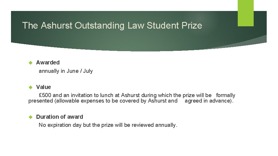 The Ashurst Outstanding Law Student Prize Awarded annually in June / July Value £