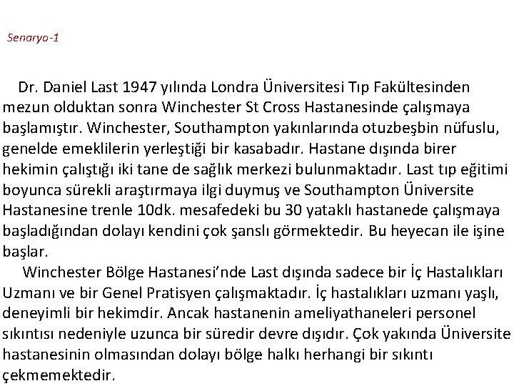 Senaryo-1 Dr. Daniel Last 1947 yılında Londra Üniversitesi Tıp Fakültesinden mezun olduktan sonra Winchester