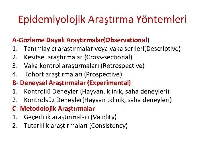 Epidemiyolojik Araştırma Yöntemleri A-Gözleme Dayalı Araştırmalar(Observational) 1. Tanımlayıcı araştırmalar veya vaka serileri(Descriptive) 2. Kesitsel