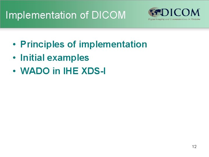 Implementation of DICOM • Principles of implementation • Initial examples • WADO in IHE