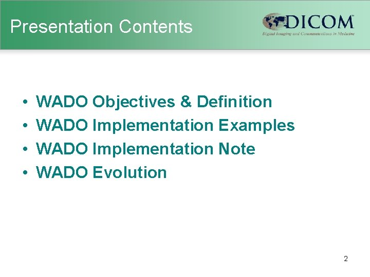 Presentation Contents • • WADO Objectives & Definition WADO Implementation Examples WADO Implementation Note
