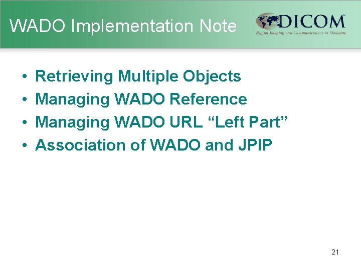 WADO Implementation Note • • Retrieving Multiple Objects Managing WADO Reference Managing WADO URL
