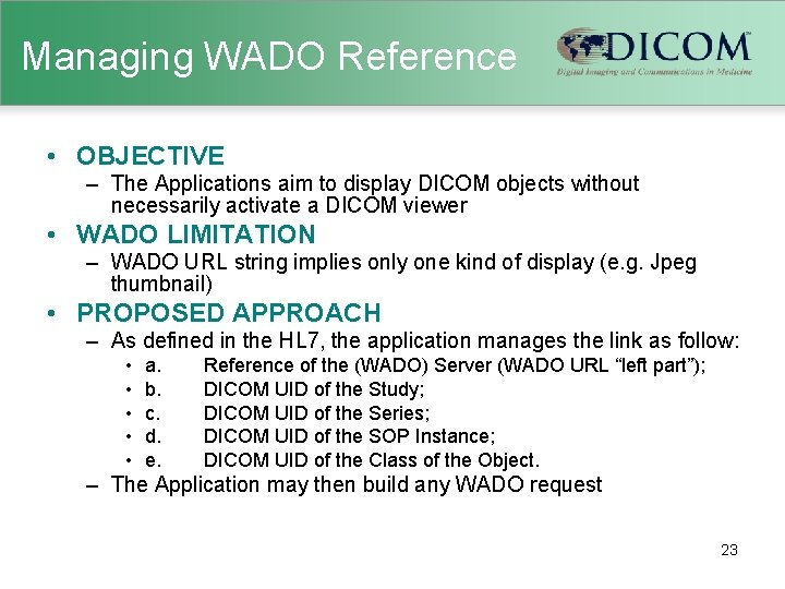 Managing WADO Reference • OBJECTIVE – The Applications aim to display DICOM objects without