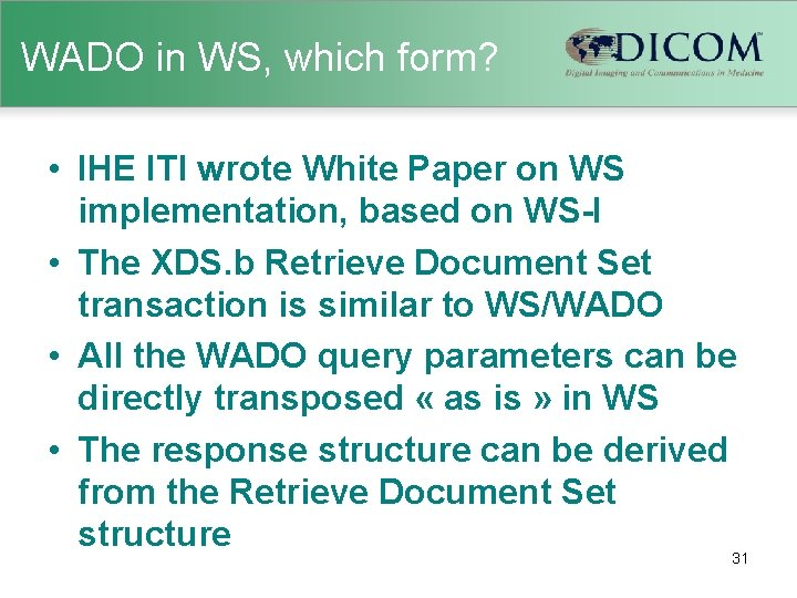 WADO in WS, which form? • IHE ITI wrote White Paper on WS implementation,