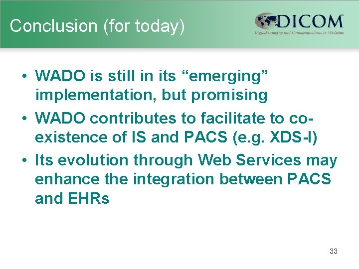 """Conclusion (for today) • WADO is still in its """"emerging"""" implementation, but promising •"""