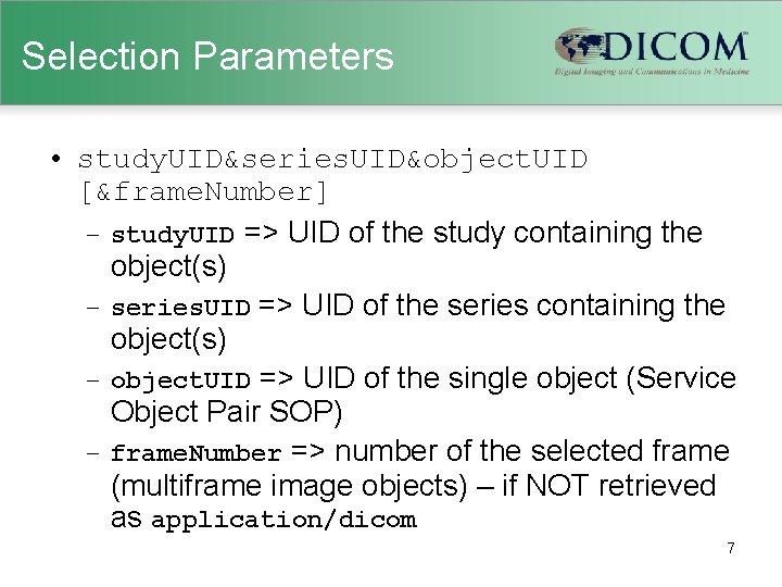 Selection Parameters • study. UID&series. UID&object. UID [&frame. Number] – study. UID => UID
