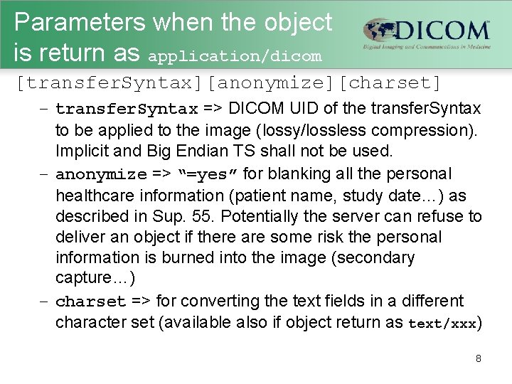 Parameters when the object is return as application/dicom [transfer. Syntax][anonymize][charset] – transfer. Syntax =>