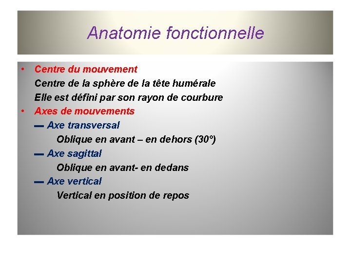 Anatomie fonctionnelle • Centre du mouvement Centre de la sphère de la tête humérale