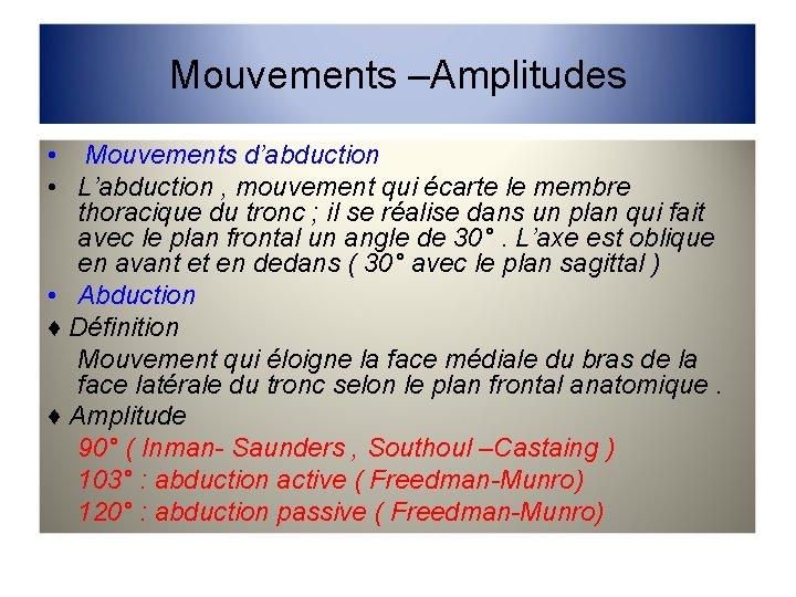 Mouvements –Amplitudes • Mouvements d'abduction • L'abduction , mouvement qui écarte le membre thoracique