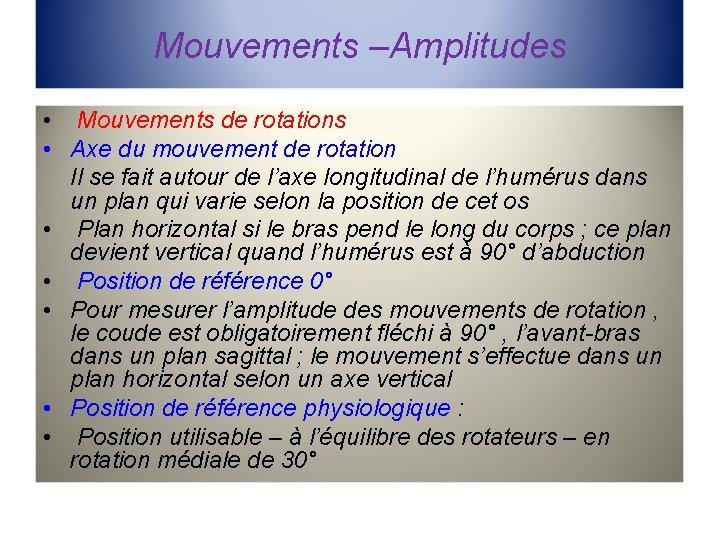 Mouvements –Amplitudes • Mouvements de rotations • Axe du mouvement de rotation Il se