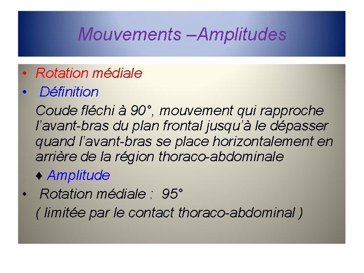 Mouvements –Amplitudes • Rotation médiale • Définition Coude fléchi à 90°, mouvement qui rapproche