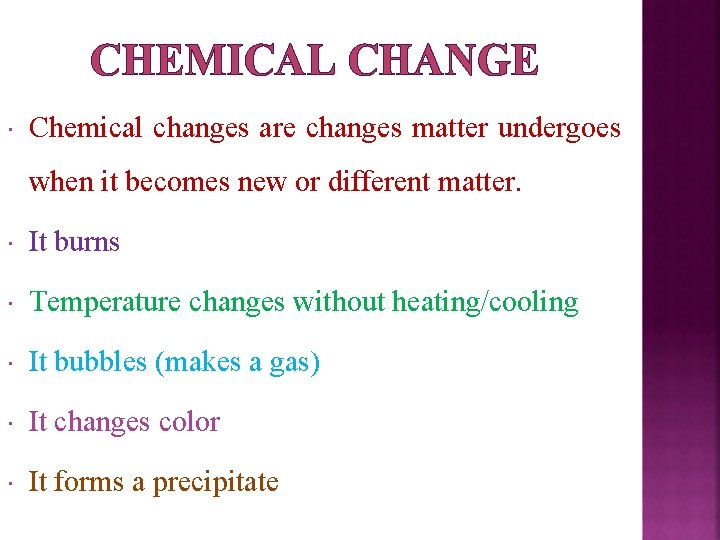 CHEMICAL CHANGE Chemical changes are changes matter undergoes when it becomes new or different