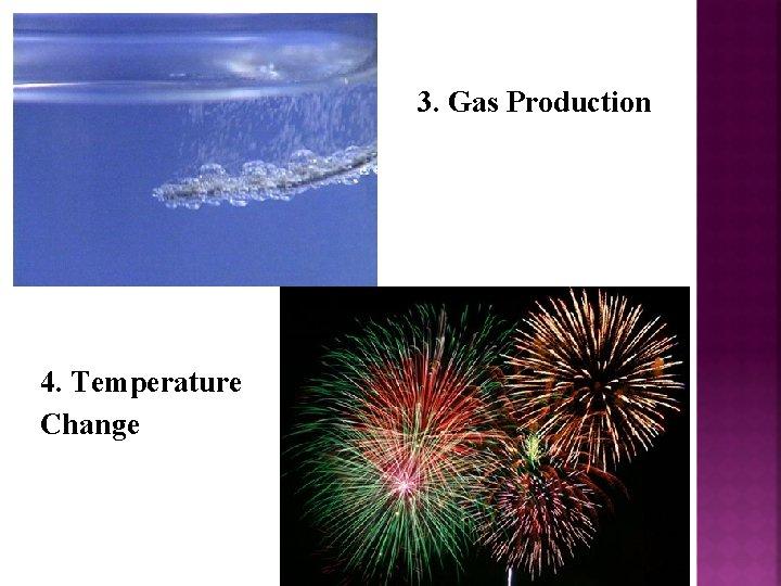 3. Gas Production 4. Temperature Change