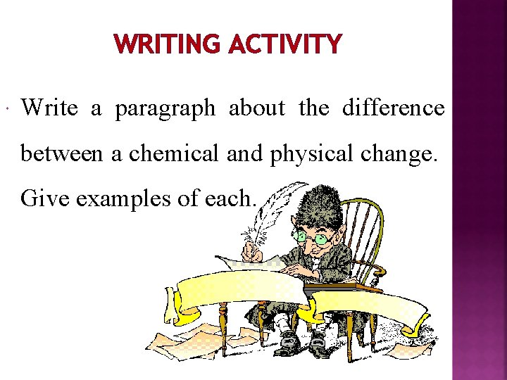 WRITING ACTIVITY Write a paragraph about the difference between a chemical and physical change.
