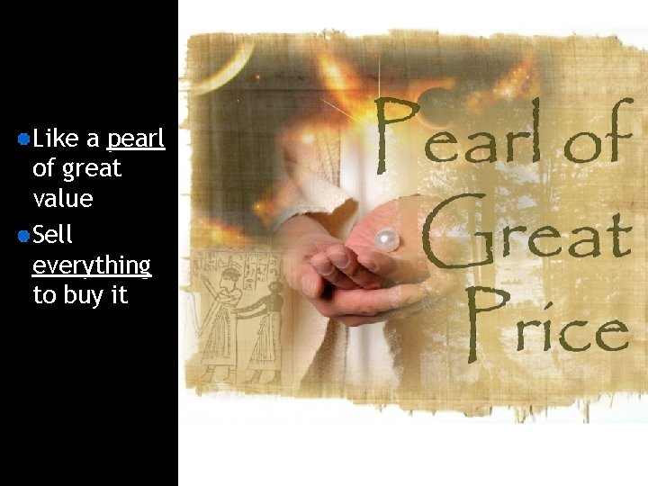Like a pearl of great value Sell everything to buy it