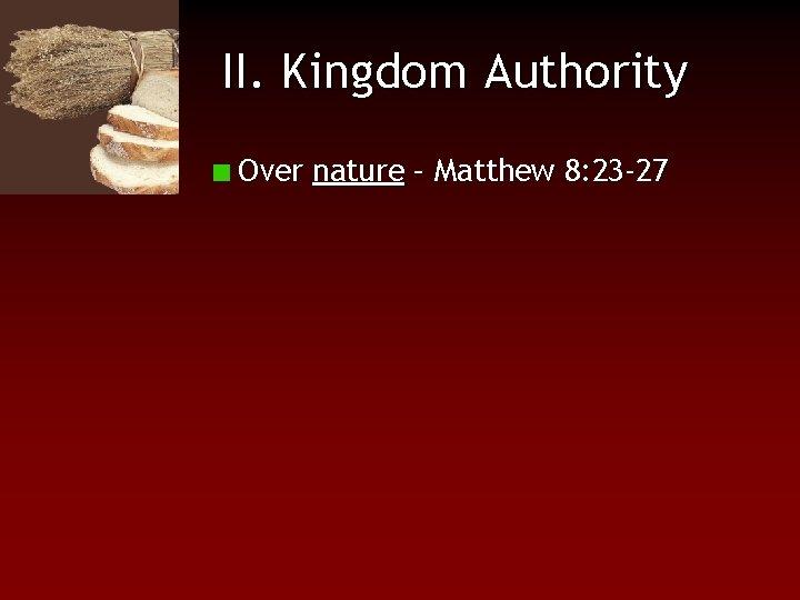 II. Kingdom Authority Over nature – Matthew 8: 23 -27