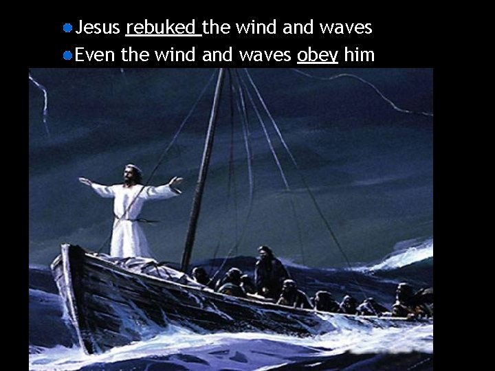 Jesus rebuked the wind and waves Even the wind and waves obey him