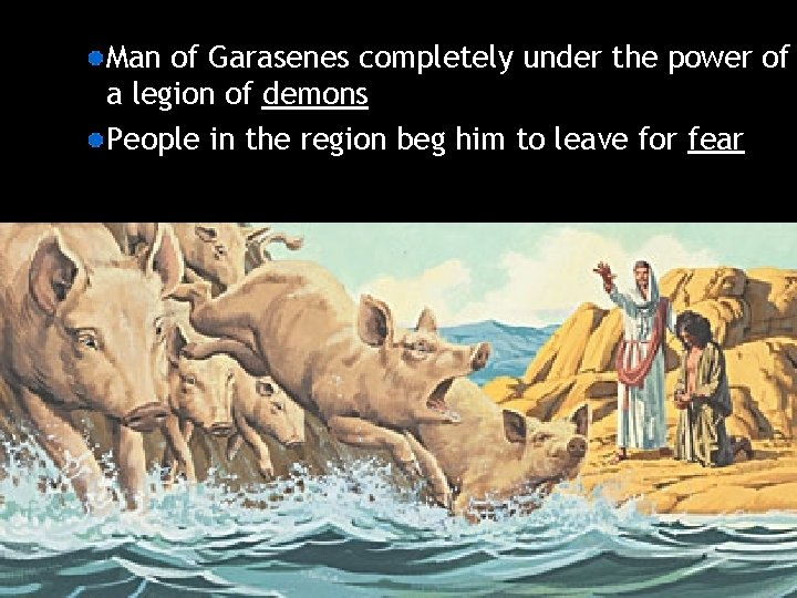 Man of Garasenes completely under the power of a legion of demons People in