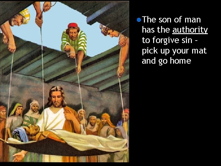 The son of man has the authority to forgive sin – pick up your