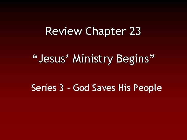 """Review Chapter 23 """"Jesus' Ministry Begins"""" Series 3 - God Saves His People"""