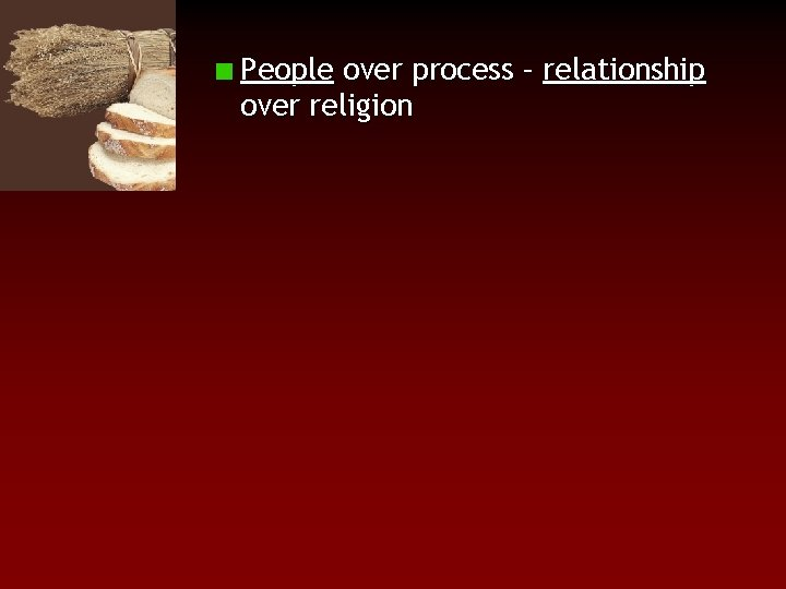 People over process – relationship over religion
