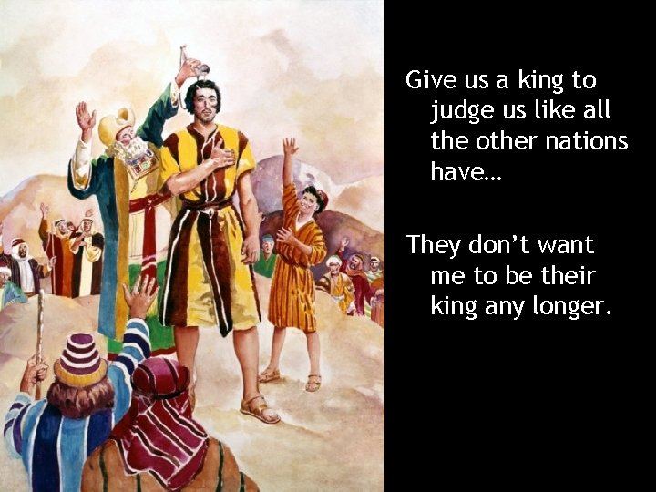 Give us a king to judge us like all the other nations have… They