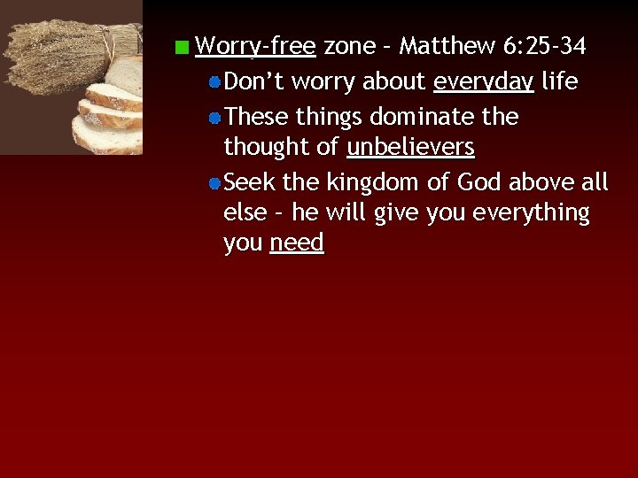 Worry-free zone – Matthew 6: 25 -34 Don't worry about everyday life These things