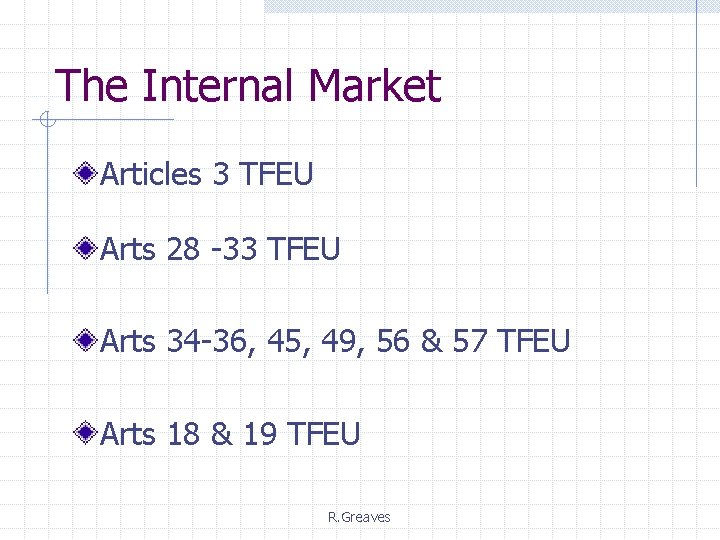 The Internal Market Articles 3 TFEU Arts 28 -33 TFEU Arts 34 -36, 45,