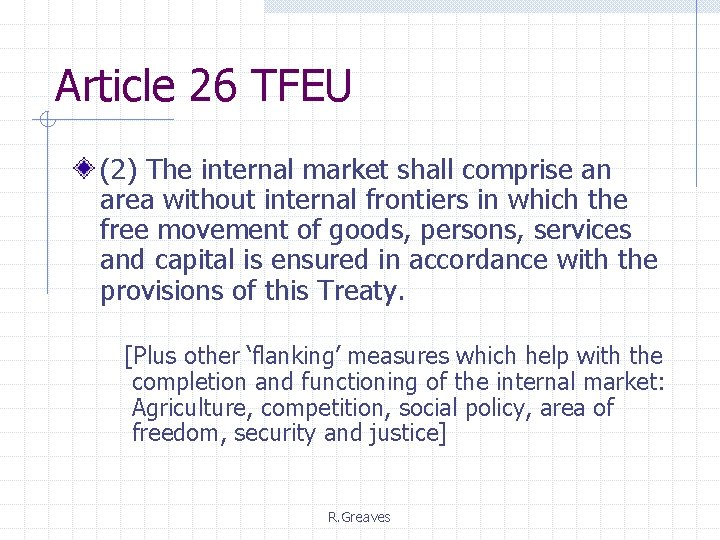Article 26 TFEU (2) The internal market shall comprise an area without internal frontiers