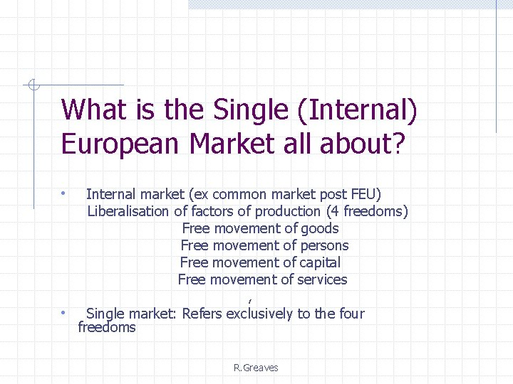 What is the Single (Internal) European Market all about? • Internal market (ex common