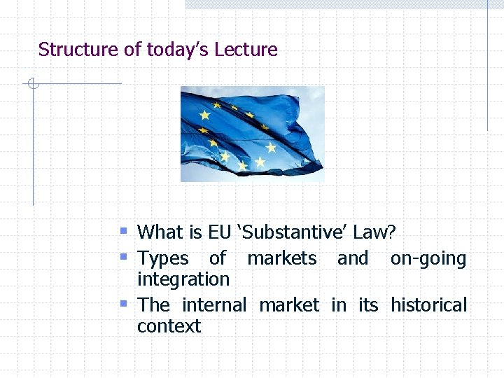 Structure of today's Lecture § What is EU 'Substantive' Law? § Types of markets