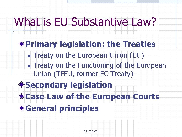 What is EU Substantive Law? Primary legislation: the Treaties n n Treaty on the