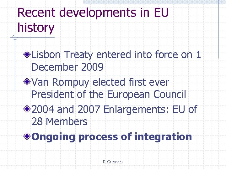 Recent developments in EU history Lisbon Treaty entered into force on 1 December 2009