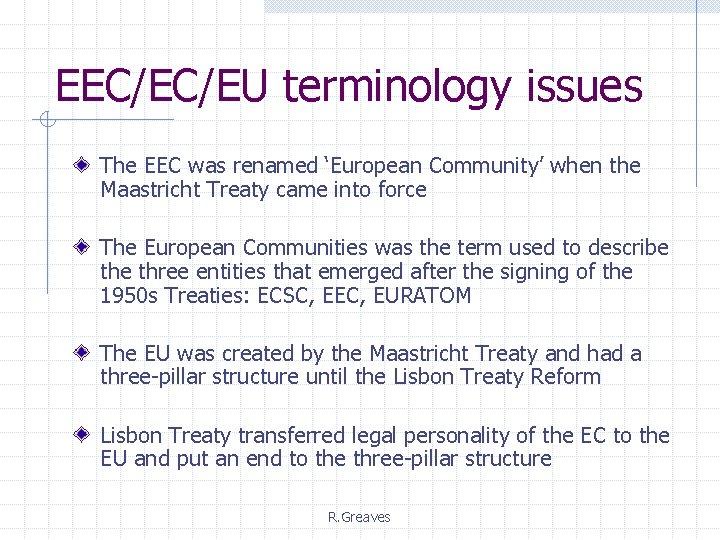 EEC/EC/EU terminology issues The EEC was renamed 'European Community' when the Maastricht Treaty came