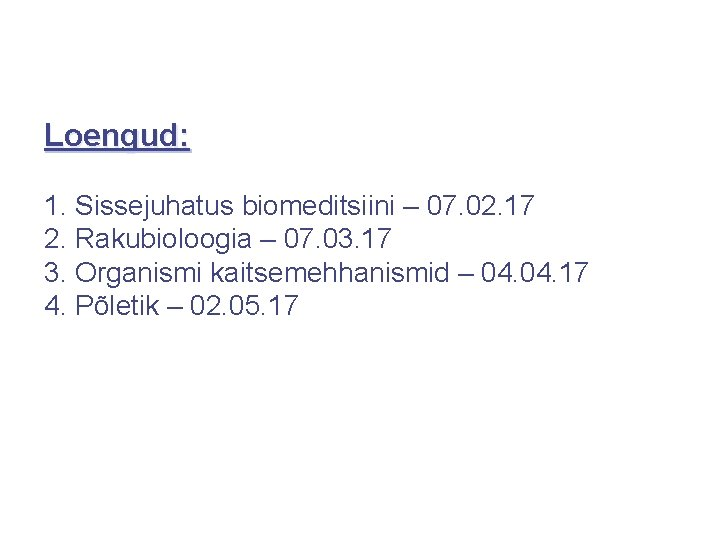 Loengud: 1. Sissejuhatus biomeditsiini – 07. 02. 17 2. Rakubioloogia – 07. 03. 17