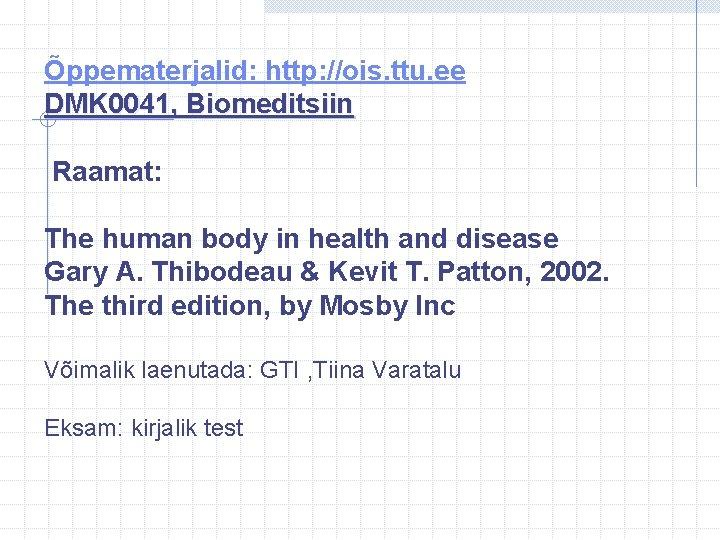 Õppematerjalid: http: //ois. ttu. ee DMK 0041, Biomeditsiin Raamat: The human body in health