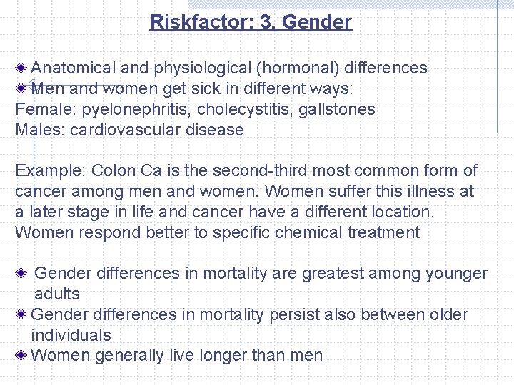 Riskfactor: 3. Gender Anatomical and physiological (hormonal) differences Men and women get sick in