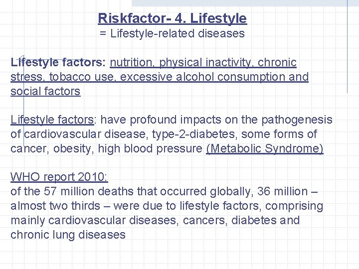 Riskfactor- 4. Lifestyle = Lifestyle-related diseases Lifestyle factors: nutrition, physical inactivity, chronic stress, tobacco
