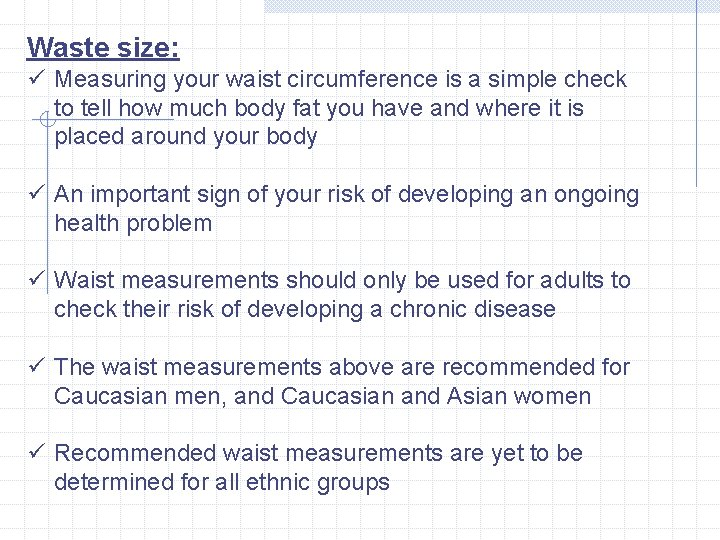 Waste size: ü Measuring your waist circumference is a simple check to tell how
