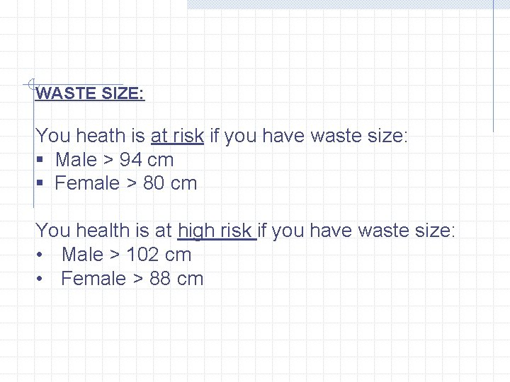 WASTE SIZE: You heath is at risk if you have waste size: § Male