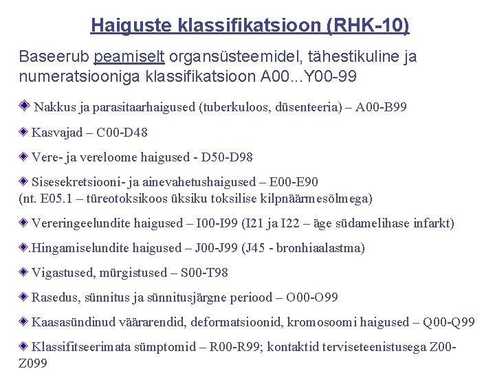 Haiguste klassifikatsioon (RHK-10) Baseerub peamiselt organsüsteemidel, tähestikuline ja numeratsiooniga klassifikatsioon A 00. . .