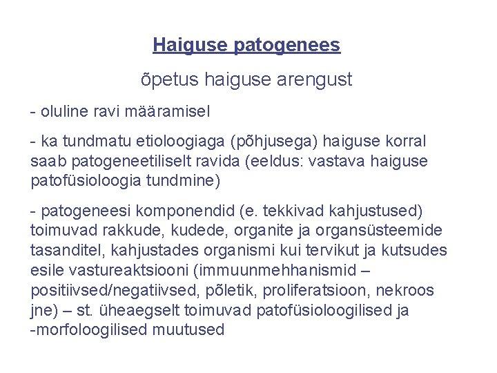 Haiguse patogenees õpetus haiguse arengust - oluline ravi määramisel - ka tundmatu etioloogiaga (põhjusega)
